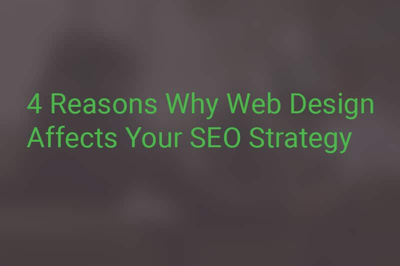 4 Reasons Why Web Design Affects Your SEO Strategy
